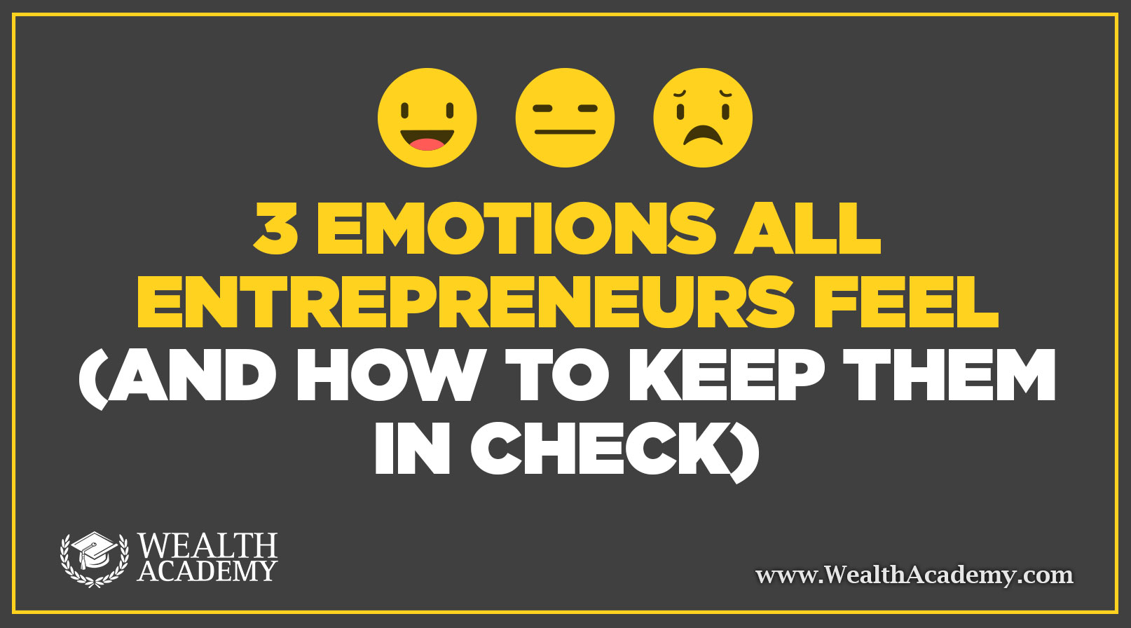 3-Emotions-All-Entrepreneurs-Feel-(and-How-to-Keep-Them-in-Check)-WA-BLOG-POST