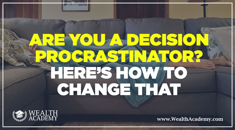 Are-You-a-Decision-Procrastinator--Here's-How-to-Change-That-2018-WA-BLOG-POST
