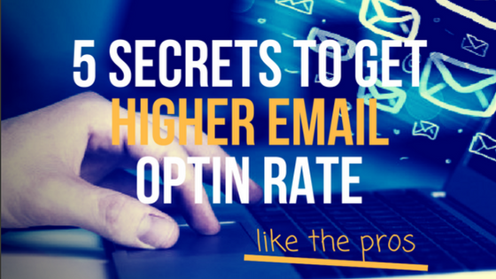 5 Secrets To Get Higher Email Optin Rate