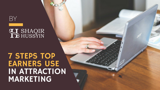 7 STEPS TOP TOP EARNER USING ATTRACTION MARKETING