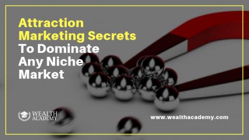 Attraction Marketing Secrets To Dominate Your Niche Market