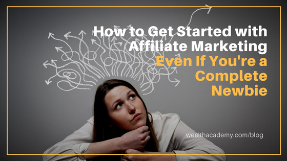 How to Get Started with Affiliate Marketing Even If You're a Complete Newbie