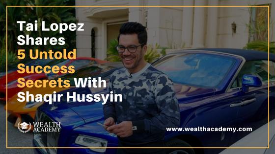 Tai Lopez Shares 5 Untold Success Secrets Shaqir Hussyin S Wealth Academy World S Elite Wealth Education For Modern Entrepreneurs