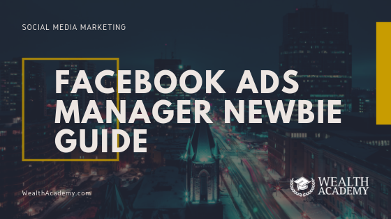 Facebook Ads Manager Newbie Guide | Shaqir Hussyin's Official Wealth